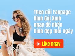 Theo dõi Fanpage Hình Gái Xinh